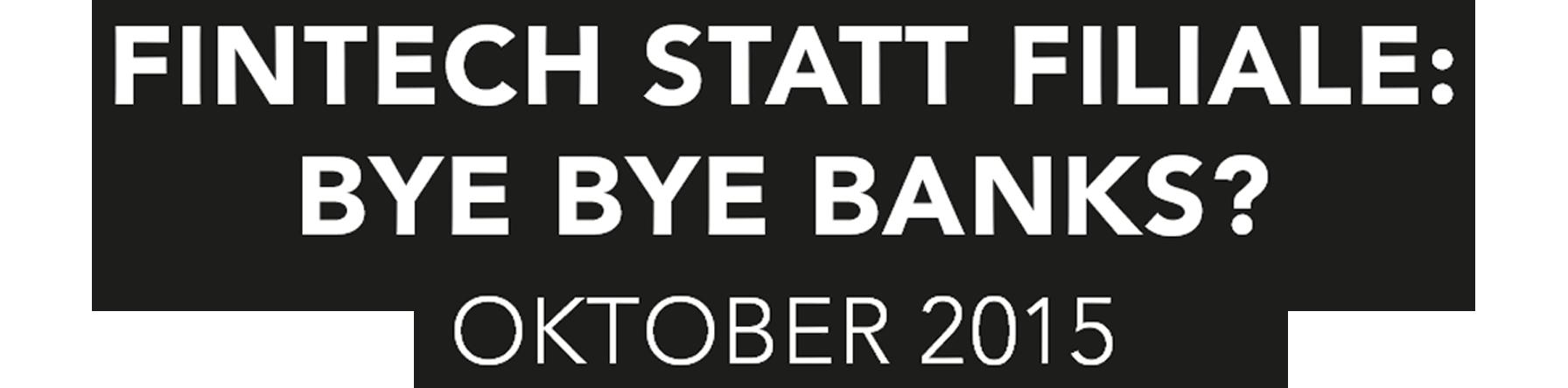 Fintech statt Filiale – Bye Bye Banks?